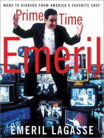 Prime Time Emeril: More TV Dinners from America's Favorite Chef