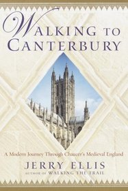 Walking to Canterbury : A Modern Journey Through Chaucer's Medieval England