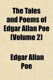 The Tales and Poems of Edgar Allan Poe (Volume 2)