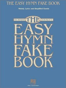 The Easy Hymn Fake Book : Over 150 Songs in the Key of