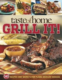 Taste of Home: Grill It!: 300 Recipes and Secrets for Flame-Broiled Success