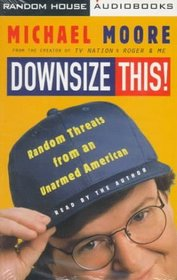 Downsize This! : Random Threats from an Unarmed American (Audio Cassette)