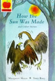 How the Sun Was Made and Other Stories (Creation Myths)