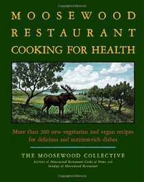 The Moosewood Restaurant Cooking for Health: More Than 200 New Recipes for Delicious and Nutrient-Rich Dishes