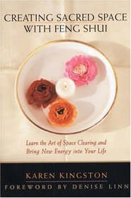 Creating Sacred Space With Feng Shui: Learn the Art of Space Clearing and Bring New Energy into Your Life