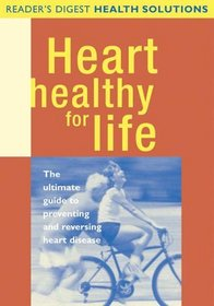 Heart Healthy for Life: The Ultimate Guide to Preventing and Reversing Heart Disease (