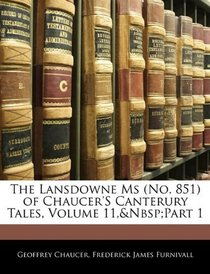 The Lansdowne Ms (No. 851) of Chaucer's Canterury Tales, Volume 11, part 1 (Middle English Edition)
