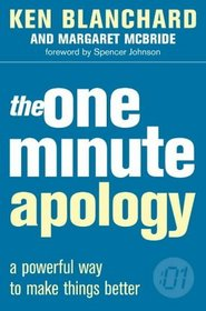 The One Minute Apology : A Powerful Way to Make Things Better