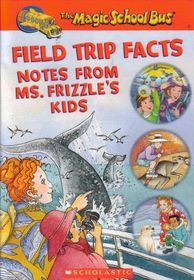 Field Trip Facts: Notes from Ms. Frizzle's Kids (The Magic School Bus)
