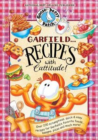 Garfield...Recipes with Cattitude!: Over 230 scrumptious, quick & easy recipes for Garfield's favorite foods...lasagna, pizza and much more! (Everyday Cookbook Collection)
