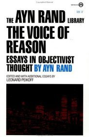 The Voice of Reason : Essays in Objectivist Thought (The Ayn Rand Library, Vol V)