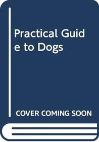 Practical Guide to Dogs