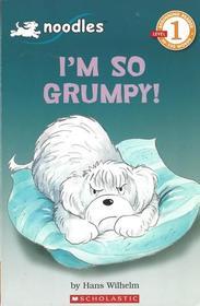 I'm So Grumpy (Noodles) (Scholastic Reader, Level 1)
