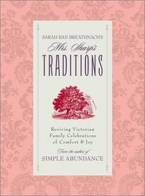 Sarah Ban Breathnach's Mrs. Sharp's Traditions: Reviving Victorian Family Celebrations Of Comfort  Joy