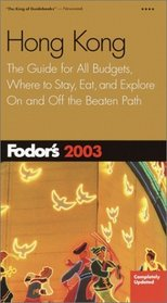 Fodor's Hong Kong 2003 : The Guide for All Budgets, Completely Updated Every Year, with Maps and Travel Tips (Fodor's Gold Guides)