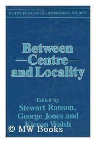 Between Centre and Locality: The Politics of Public Policy (Institute of Local Government Studies)