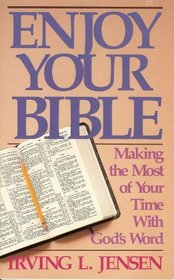 Enjoy Your Bible: Making the Most of Your Time with God's Word