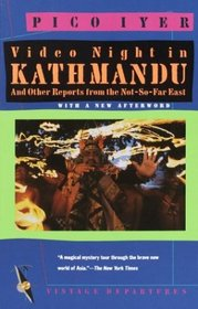 Video Night in Kathmandu : And Other Reports from the Not-So-Far East (Vintage Departures)