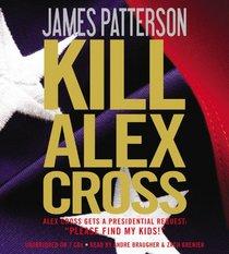 Kill Alex Cross (Alex Cross, Bk 17) (Audio CD) (Abridged)