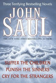 John Saul: Three Terrifying Bestselling Novels : Suffer the Children; Punish the Sinners; Cry for the Strangers