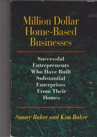Million Dollar Home-Based Businesses: Successful Entrepreneurs Who Have Built Substantial Enterprises from Their Homes
