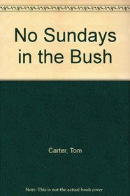 No Sundays in the Bush: An English Jackeroo in Western Australia 1887-1889 from the diaries of Tom Carter