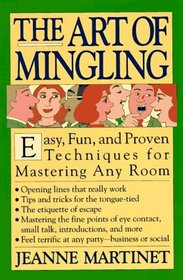 The Art of Mingling : Easy, Proven Techniques for Mastering Any Room
