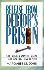 Release from Debtor's Prison: Achieving Financial Freedom: A Proven Formula for Changing the Attitudes  Habits That Keep You in Debt