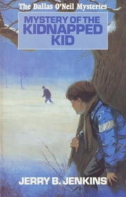Mystery of the Kidnapped Kid (Dallas O'Neil Mysteries, No 1)