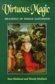 Virtuous Magic: Women Saints and Their Meaning