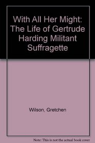With All Her Might: The Life of Gertrude Harding Militant Suffragette