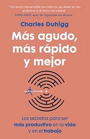 M�s agudo, m�s r�pido y mejor: Los secretos para ser m�s productivo en la vida y en el trabajo (Spanish Edition)