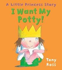 I Want My Potty!: A Little Princess Story