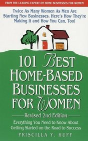 101 Best Home-Based Businesses for Women : Everything You Need to Know About Getting Started on the Road to Success
