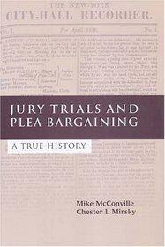 Jury Trials And Plea Bargaining: A True History