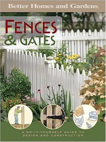 Fences & Gates (Better Homes & Gardens)