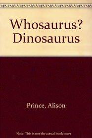 Whosaurus? Dinosaurus