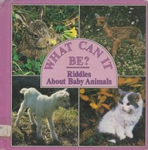 What Can It Be?: Riddles About Baby Animals (What Can It Be Series)