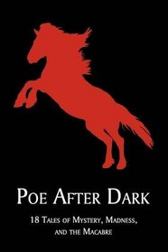 Poe After Dark: 18 Tales of Mystery, Madness, and the Macabre
