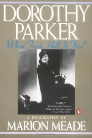 Dorothy Parker : What Fresh Hell Is This?  A Biography