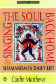 Singing the Soul Back Home: Shamanism in Daily Life (Earth Quest)