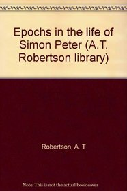 Epochs in the life of Simon Peter (A.T. Robertson library)