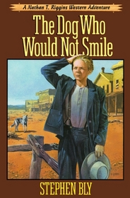 The Dog Who Would Not Smile (A Nathan T. Riggins Western Adventure)
