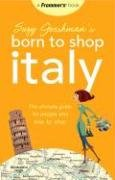 Suzy Gershman's Born to Shop Italy: The Ultimate Guide for Traveler's Who Love to Shop (Born To Shop)