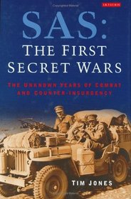 SAS: The First Secret Wars : The Unknown Years of Combat and Counter-Insurgency