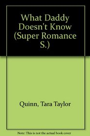 What Daddy Doesn't Know (Super Romance S.)