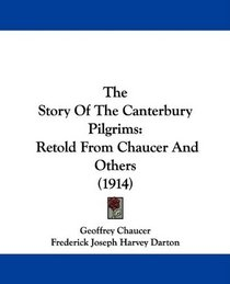 The Story Of The Canterbury Pilgrims: Retold From Chaucer And Others (1914)