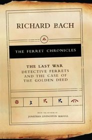 The Last War : Detective Ferrets and the Case of the Golden Deed (Bach, Richard. Ferret Chronicles.)