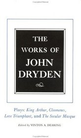 The Works of John Dryden: Plays : King Author, Cleomenes, Love Triumphant, Contributions to the Pilgrim (Works of John Dryden)