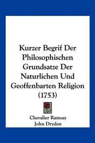 Kurzer Begrif Der Philosophischen Grundsatze Der Naturlichen Und Geoffenbarten Religion (1753) (German Edition)